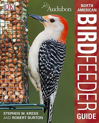 Audubon North American Birdfeeder Guide By Burton, Robert/ Kress, Stephen W.