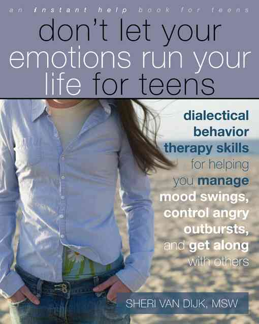 Don't Let Your Emotions Run Your Life for Teens By Van Dijk, Sheri