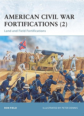 American Civil War Fortifications (2) By Field, Ron/ Dennis, Peter (ILT)